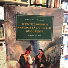 Libros: ACONTECIMIENTOS FESTIVOS EN LA CIUDAD DE OURENSE. SIGLOS XIX Y XX. Lote 207809497