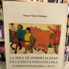 Libros: LA IDEA DE INMORTALIDAD EN LA ESCULTURA GALLEGA. Lote 207813200