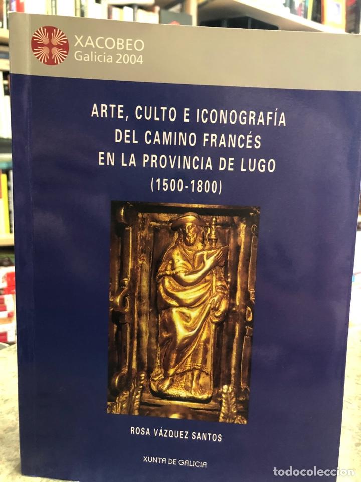 ARTE, CULTO E ICONOGRAFÍA DEL CAMINO FRANCÉS EN LA PROVINCIA DE LUGO (1500-1800) (Libros Nuevos - Otras lenguas locales - Gallego)