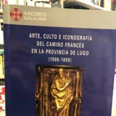 Libros: ARTE, CULTO E ICONOGRAFÍA DEL CAMINO FRANCÉS EN LA PROVINCIA DE LUGO (1500-1800). Lote 207813596