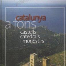 Libros: CATALUNYA A FONS CASTELLS CATEDRALS I MONESTIRS. Lote 109250415