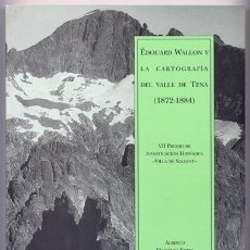 Libros: MARTINEZ EMBID, ALBERTO. EDOUARD WALLON Y LA CARTOGRAFÍA DEL VALLE DE TENA (1872-1874). 2006.. Lote 110191807