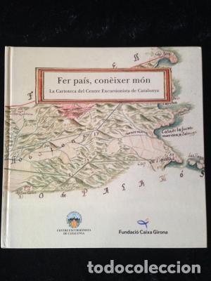 FER PAIS, CONÉIXER MÓN :LA CARTOTECA DEL CENTRE EXCURSIONISTA DE CATALUNYA ROSA ANNA FELIP FILLAT (Libros Nuevos - Humanidades - Geografía)