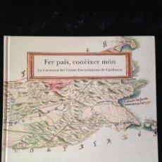 Libros: FER PAIS, CONÉIXER MÓN :LA CARTOTECA DEL CENTRE EXCURSIONISTA DE CATALUNYA ROSA ANNA FELIP FILLAT. Lote 128975131