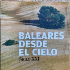 Libros: BALEARES DESDE EL CIELO. SIGLO XXI (MALLORCA MENORCA, IBIZA, FORMENTERA) AÑO 2011. Lote 146717814