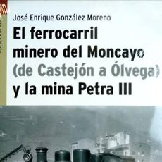 Libros: GONZÁLEZ. EL FERROCARRIL MINERO DEL MONCAYO (DE CASTEJÓN A ÓLVEGA) Y LA MINA PETRA III. 2006.. Lote 149818570