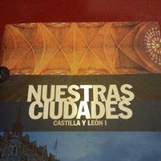 Libros: STQ.NUESTRAS CIUDADES.CASTILLA Y LEON I.EDT, SIGNOS.BRUMART TU LIBRERIA.. Lote 166375054