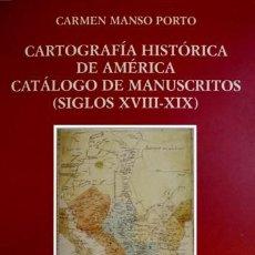 Libros: MANSO, C. CARTOGRAFÍA HISTÓRICA DE AMÉRICA. CATALOGO DE MANUSCRITOS DE LOS SIGLOS XVIII Y XIX. 1997.. Lote 170252044