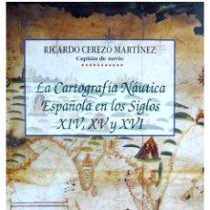 Libros: CEREZO MARTÍNEZ, RICARDO. LA CARTOGRAFÍA NÁUTICA ESPAÑOLA EN LOS SIGLOS XIV, XV Y XVI. 1994.. Lote 170258700