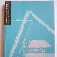 Libros: LA INVERSIÓN INDUSTRIAL EN LA PROVINCIA DE ALICANTE (1970-1991). RAFAEL SEBASTIÁ.. Lote 172713477