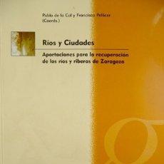 Libros: RÍOS Y CIUDADES. APORTACIONES PARA LA RECUPERACIÓN DE LOS RÍOS Y RIBERAS DE ZARAGOZA. 2002.. Lote 176548608