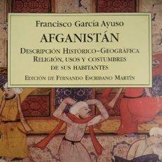 Libros: GARCÍA AYUSO, FCO. AFGANISTÁN. DESCRIPCIÓN HISTÓRICO-GEOGRÁFICA, RELIGIÓN, USOS Y COSTUMBRES... 2011. Lote 184693017