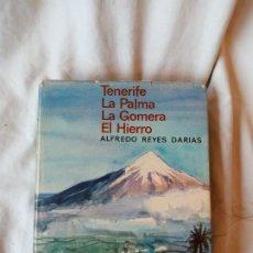 Libros: ALFREDO REYES DARIAS TENERIFE LA PALMA LA GOMERA Y EL HIERRO. 1A ED 1969. Lote 192227302
