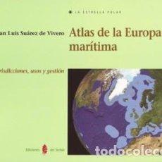 Libros: ATLAS DE LA EUROPA MARÍTIMA SUÁREZ DE VIVERO, JUAN LUIS EDICIONES DEL SERBAL / 978-84-7628-513-8. Lote 200176281