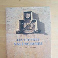 Libros: LES CIUTATS VALENCIANES: GUIA VISUAL DE LES NOSTRES TERRES. Lote 205400817