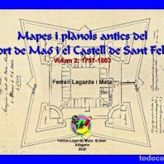 Libros: CARTOGRAFIA ANTIGA DEL PORT DE MAÓ I EL CASTELL DE SANT FELIP. VOLUM 2: 1757-1803. (MAHON-MENORCA). Lote 207290678