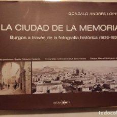 Libros: LA CIUDAD DE LA MEMORIA: BURGOS A TRAVES DE LA FOTOGRAFIA HISTORICA (1833-1936) GONZALO ANDRES. Lote 209236335