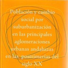Libros: POBLACIÓN Y CAMBIO SOCIAL POR SUBURBANIZACIÓN EN ANDALUCÍA EN LAS POSTRIMERÍAS DEL SIGLO XX. Lote 210751860