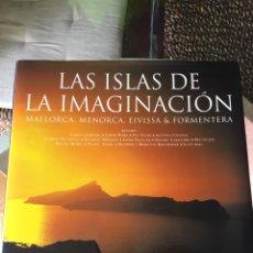 Libros: LAS ISLAS DE LA IMAGINACIÓN (MALLORCA, MENORCA, EIVISSA & FORMENTERA). Lote 224959540