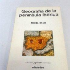 Libros: GEOGRAFÍA DE LA PENÍNSULA IBÉRICA. MICHEL DRAIN.. Lote 225288130