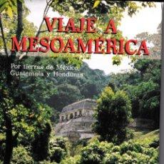 Libros: VIAJE A MESOAMÉRICA. POR TIERRAS DE MÉXICO, GUATEMALA Y HONDURAS.. Lote 228289315