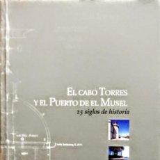 Libros: EL CABO TORRES Y EL PUERTO DE EL MUSEL.25 SIGLOS DE HISTORIA.71 PÁGINAS. 22 X 12 CM. Lote 233293045