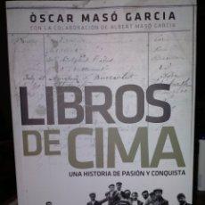 Libros: ÓSCAR MASÓ GARCÍA .LIBROS DE CIMA.( UNA HISTORIA DE PASIÓN Y CONQUISTA). DESNIVEL. Lote 241819845