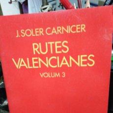 Libros: RUTES VALENCIANES VOLUMEN 3-J.SOLER CARNICER-EDITA 3I4-1986. Lote 245204555