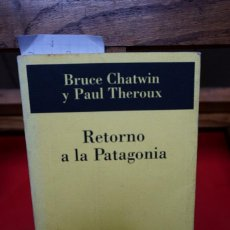 Libros: BRUCE CHATWIN Y PAUL THEROUX.RETORNO A LA PATAGONIA. Lote 245416505