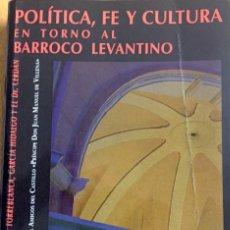 Libros: VILLENA - POLÍTICA, FE Y CULTURA EN TORNO AL BARROCO LEVANTINO. Lote 255334240