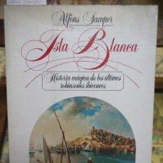 Libros: SAMPER ALFONS.ISLA BLANCA.HISTORIA MAGICA DE LOS ULTIMOS ROBINSONES IBICENCOS.. Lote 258961270