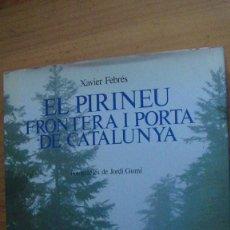 Libros: EL PIRINEU, FRONTERA I PORTA DE CATALUNYA (VIATGE PER LA RATLLA DE FRANÇA) FEBRES, XAVIER. EDICIONS. Lote 279579298