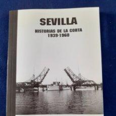 Libros: SEVILLA, HISTORIAS DE LA CORTA 1939 - 1960, MANOR BEITIRUÑA, ESTADO NUEVO. Lote 291536128