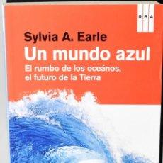 Libri: UN MUNDO AZUL. EL RUMBO DE LOS OCÉANOS, EL FUTURO DE LA TIERRA. SYLVIA A. EARLE. Lote 147378674