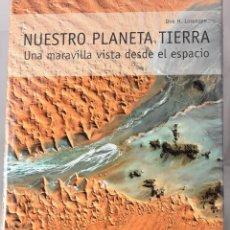 Libros: NUESTRO PLANETA TIERRA. UNA MARAVILLA VISTA DESDE EL ESPACIO. LORENZEN, DIRK H.. Lote 159687414