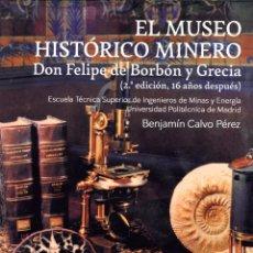 Libros: EL MUSEO HISTÓRICO MINERO DON FELIPE DE BORBÓN Y GRECIA. MINAS, MINERALES, MINERÍA. MUSEOS.. Lote 223080761
