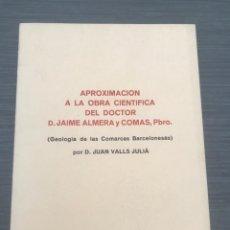 Libros: APROXIMACIÓN A LA OBRA CIENTÍFICA DEL DOCTOR D. JAIME ALMERA Y COMAS, PBRO. 1975. Lote 240816485