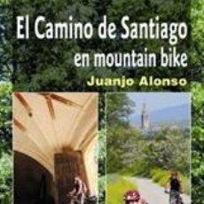 Libros: CICLISMO. EL CAMINO DE SANTIAGO EN MOUNTAIN BIKE - JUAN JOSÉ ALONSO CHECA. Lote 40697259