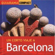 Libros: UN CORTO VIAJE A BARCELONA - ANAYA TOURING, GUIARAMA COMPACT, 2013 (NUEVO). Lote 169021264