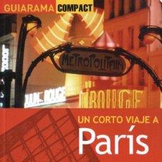 Libros: UN CORTO VIAJE A PARIS - ANAYA TOURING, GUIARAMA COMPACT, 2012 (NUEVO). Lote 169021168
