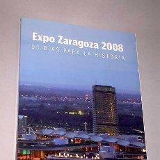 Libros: LIBRO EXPO ZARAGOZA 2008. 93 DÍAS PARA LA HISTORIA. 2008 ARAGÓN IMPECABLE. Lote 53153605
