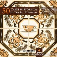 50 cafés históricos de España y Portugal Alvarellos Editora