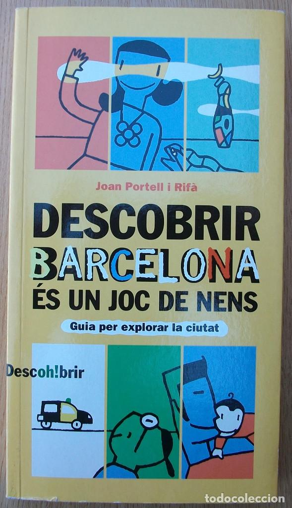 DESCOBRIR BARCELONA ES UN JOC DE NENS. ( GUIA PER EXPLORAR LA CIUTAT). JOAN PORTELL I RIFA. 2003 (Libros Nuevos - Ocio - Guía de Viajes)