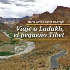 Libros: VIAJE A LADAKH, EL PEQUEÑO TIBET. MARTA TORRES SANTO DOMINGO. Lote 144826154