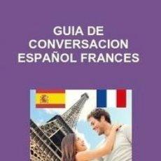 Libros: GUÍA DE CONVERSACION ESPAÑOL - FRANCES -----LIBRO ESPECIAL PARA VIAJEROS. Lote 147525790