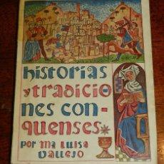 Libros: HISTORIAS Y TRADICIONES CONQUENSES, M. LUISA VALLEJO Y GUIJARRO,1962, 1ª EDICIÓN, 223 PAGINAS Y MIDE. Lote 177302969