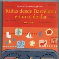 Libros: RUTAS DESDE BARCELONA EN UN SOLO DÍA - CÉSAR BARBA. Lote 179173157