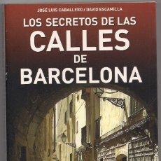 Libros: LOS SECRETOS DE LAS CALLES DE BARCELONA - JOSÉ LUIS CABALLERO / DAVID ESCAMILLA. Lote 179174002