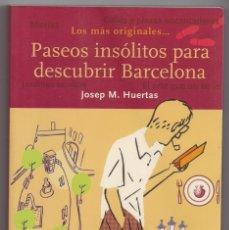 Libros: PASEOS INSÓLITOS PARA DESCUBRIR BARCELONA - JOSEP M. HUERTAS. Lote 179174665