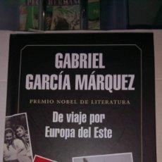 Libros: LIBRO DE VIAJE POR EUROPA DEL ESTE. GABRIEL GARCÍA MÁRQUEZ. EDITORIAL RANDOM HOUSE. AÑO 2015.. Lote 187477418